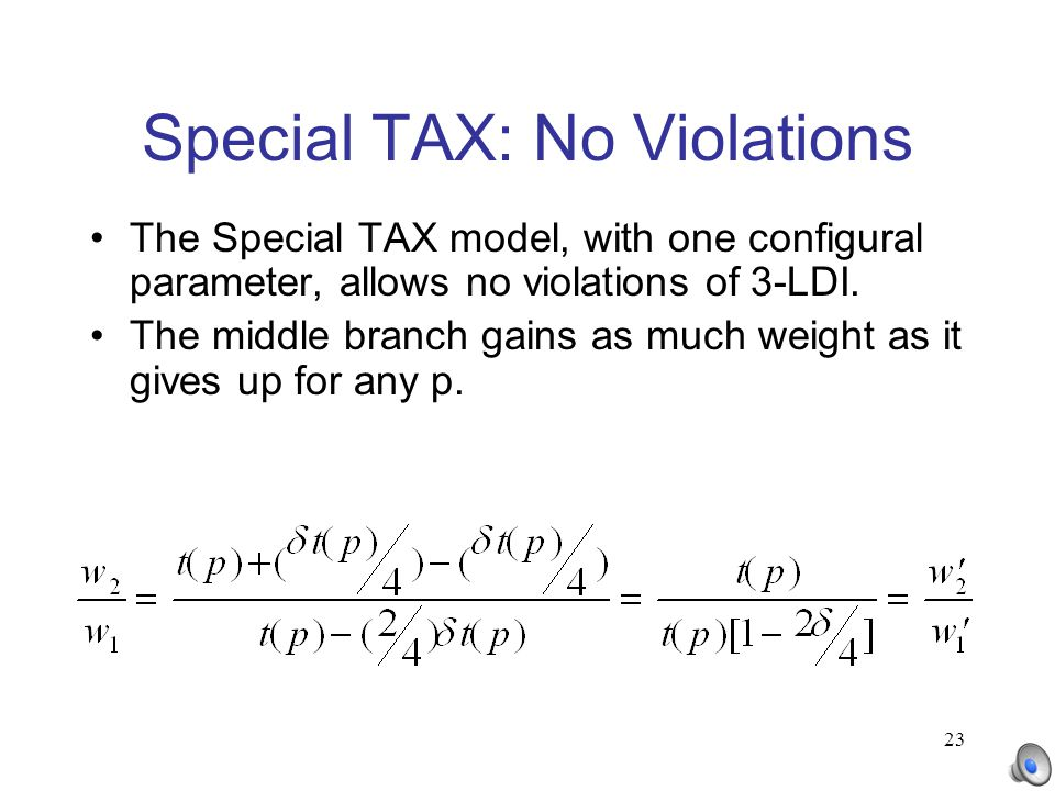 23 Special TAX: No Violations The Special TAX model, with one configural parameter, allows no violations of 3-LDI. The middle branch gains as much wei