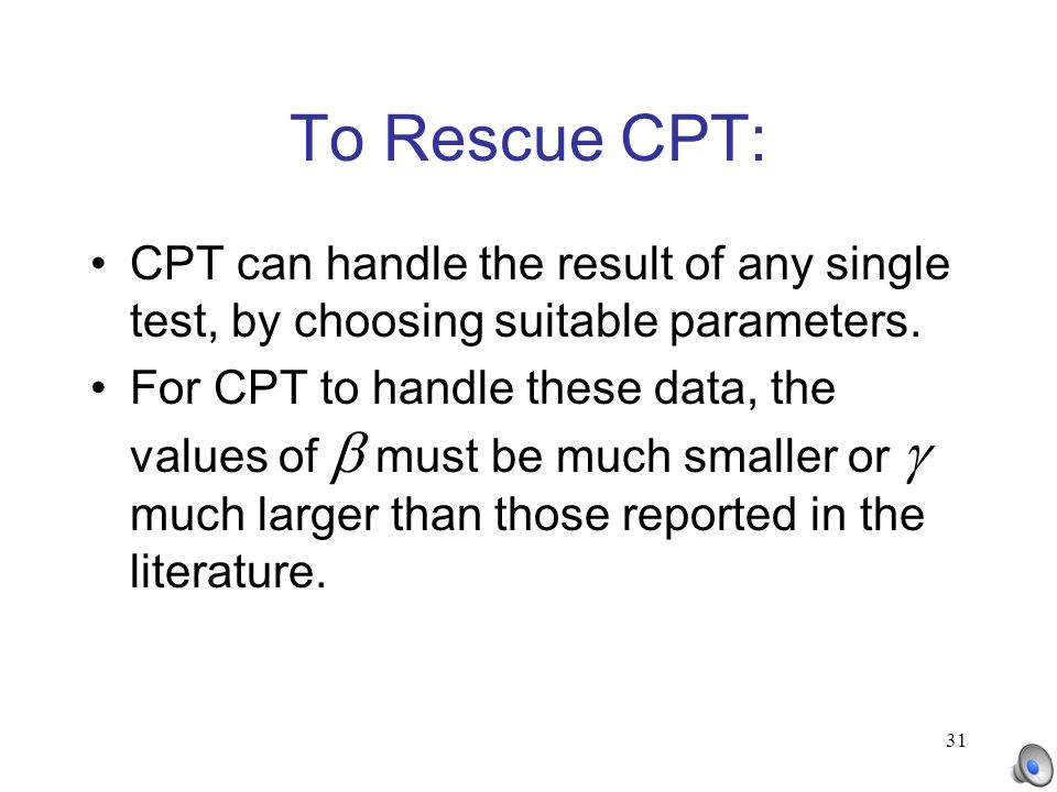 31 To Rescue CPT: CPT can handle the result of any single test, by choosing suitable parameters.