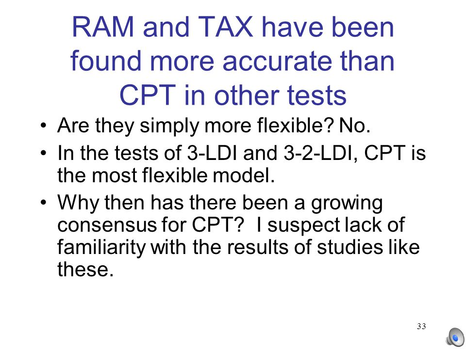 33 RAM and TAX have been found more accurate than CPT in other tests Are they simply more flexible? No. In the tests of 3-LDI and 3-2-LDI, CPT is the