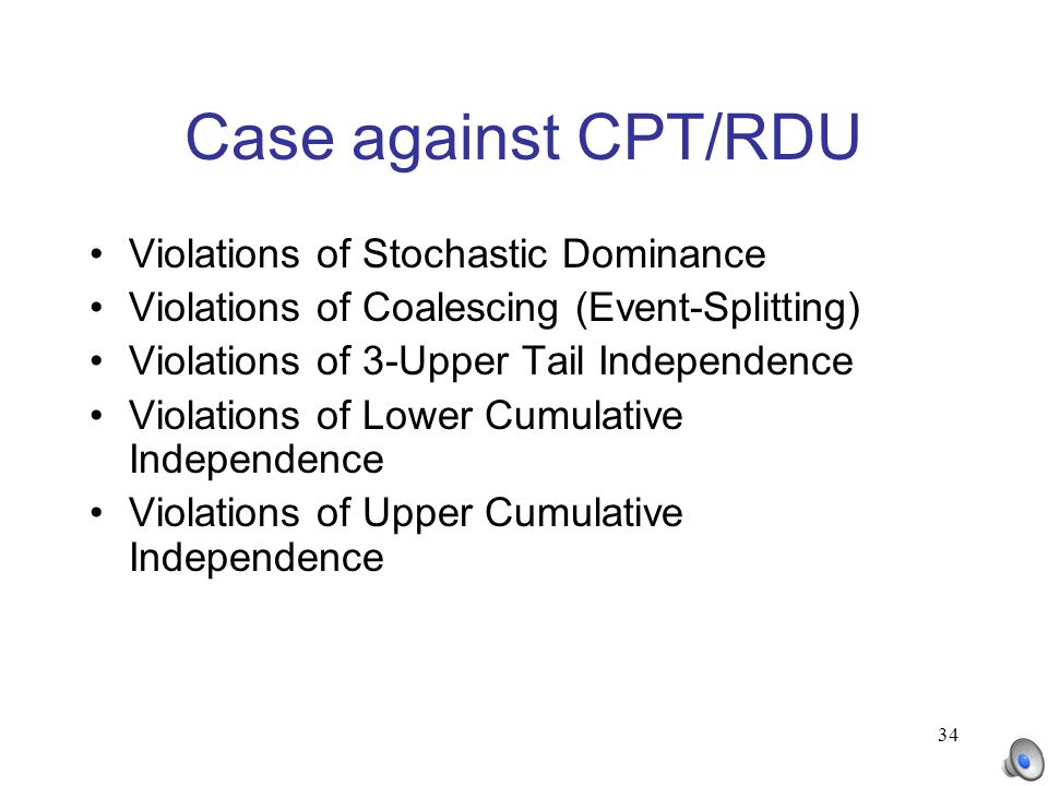 34 Case against CPT/RDU Violations of Stochastic Dominance Violations of Coalescing (Event-Splitting) Violations of 3-Upper Tail Independence Violatio