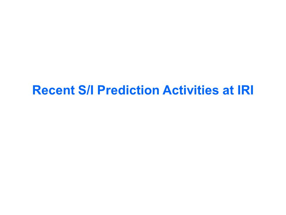 Recent S/I Prediction Activities at IRI