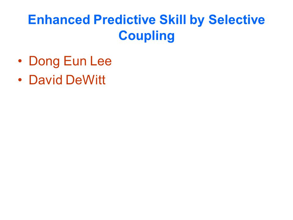 Enhanced Predictive Skill by Selective Coupling Dong Eun Lee David DeWitt