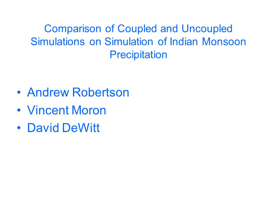Comparison of Coupled and Uncoupled Simulations on Simulation of Indian Monsoon Precipitation Andrew Robertson Vincent Moron David DeWitt