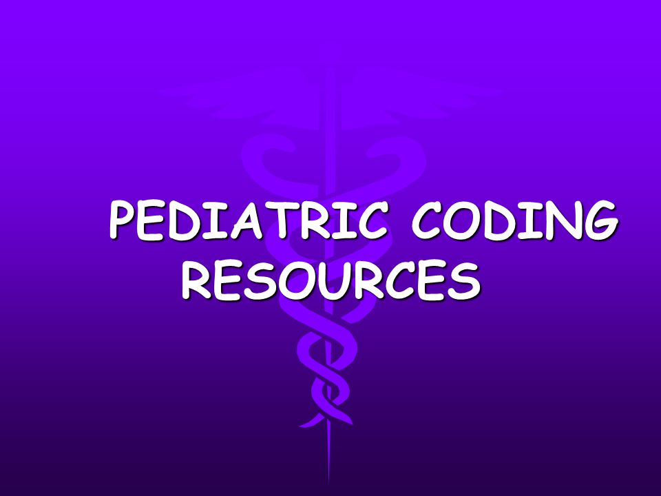 PEDIATRIC CODING RESOURCES