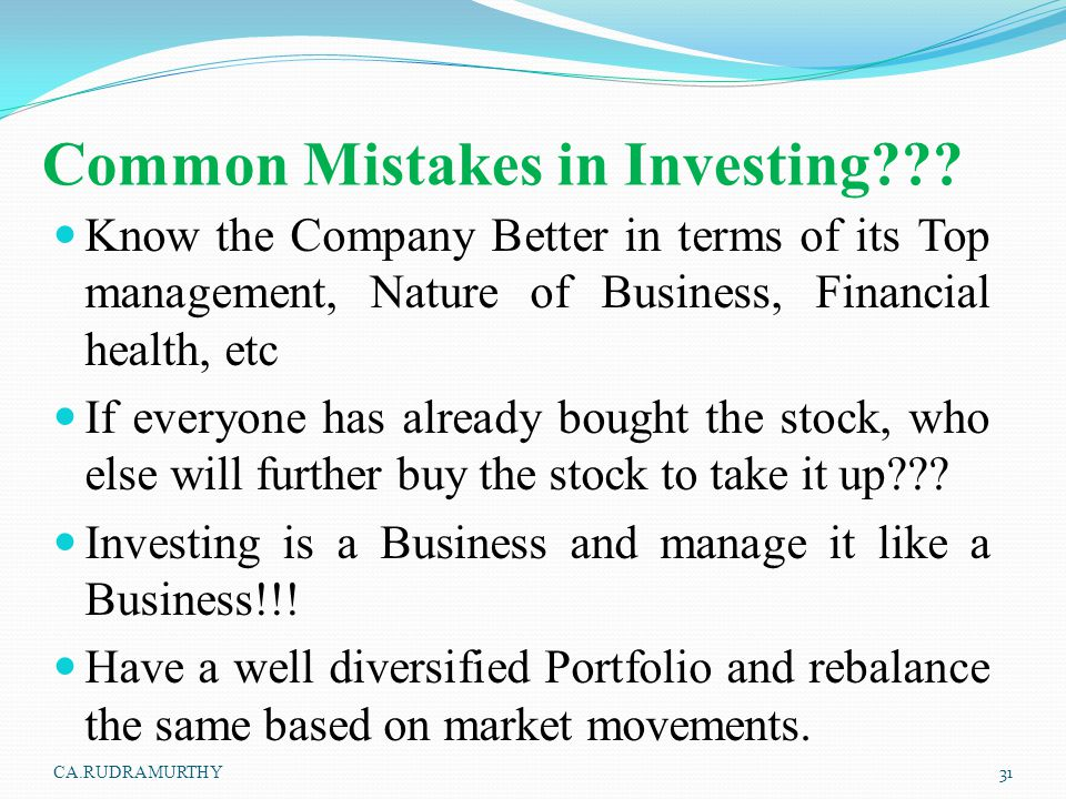 Common Mistakes in Investing??? Know the Company Better in terms of its Top management, Nature of Business, Financial health, etc If everyone has alre