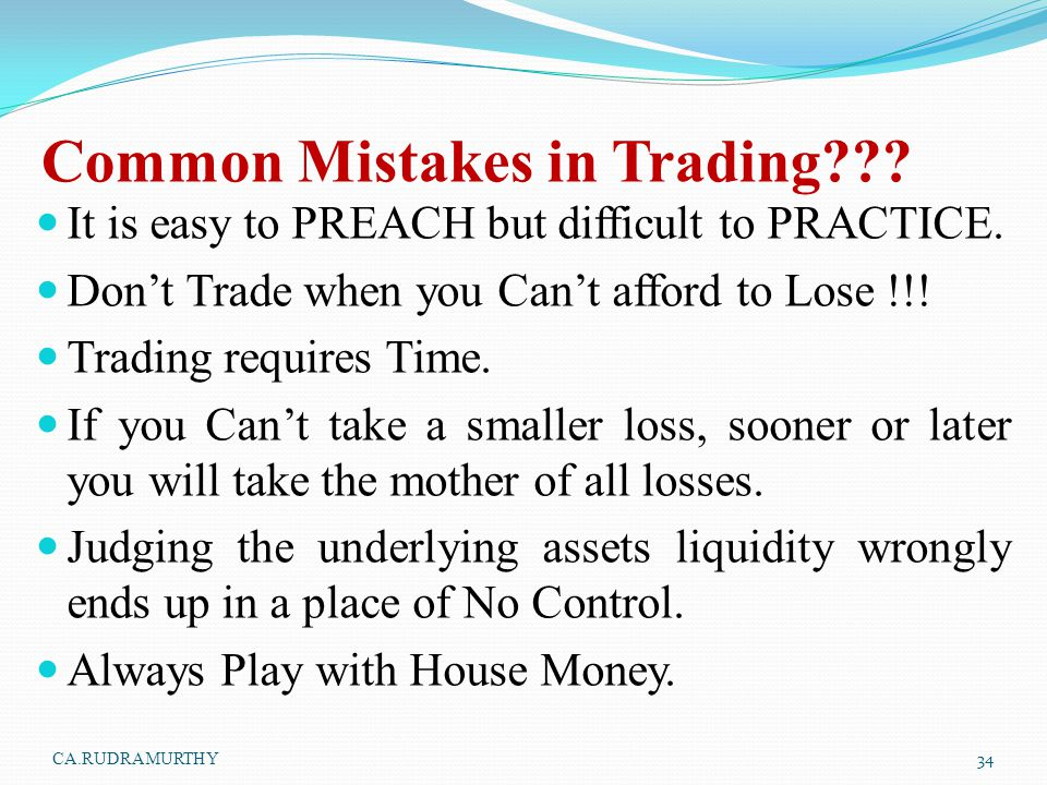 Common Mistakes in Trading??? It is easy to PREACH but difficult to PRACTICE. Don't Trade when you Can't afford to Lose !!! Trading requires Time. If