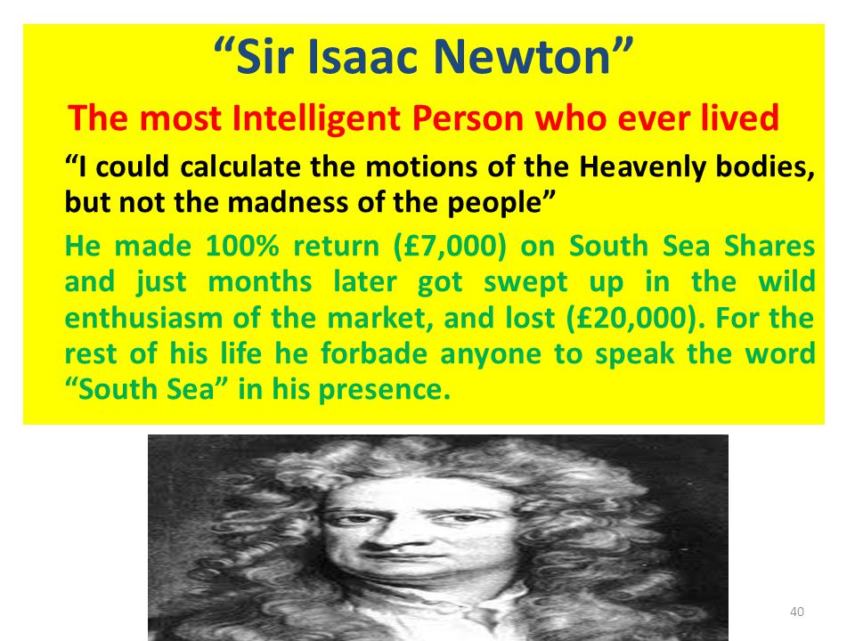"""""""Sir Isaac Newton"""" The most Intelligent Person who ever lived """"I could calculate the motions of the Heavenly bodies, but not the madness of the people"""