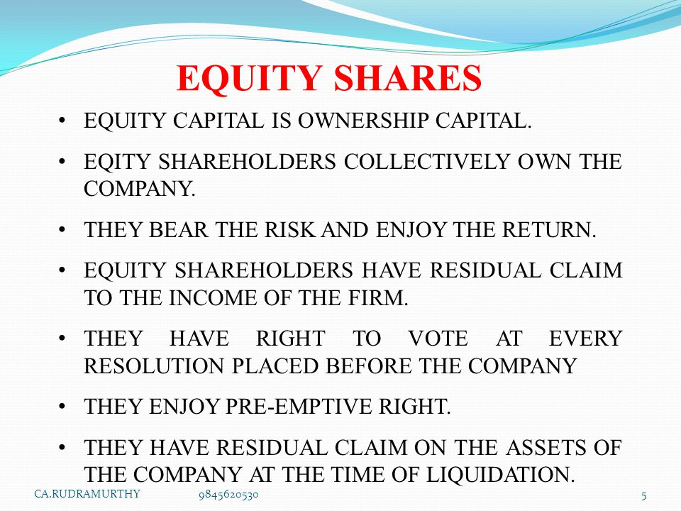 EQUITY SHARES EQUITY CAPITAL IS OWNERSHIP CAPITAL. EQITY SHAREHOLDERS COLLECTIVELY OWN THE COMPANY. THEY BEAR THE RISK AND ENJOY THE RETURN. EQUITY SH