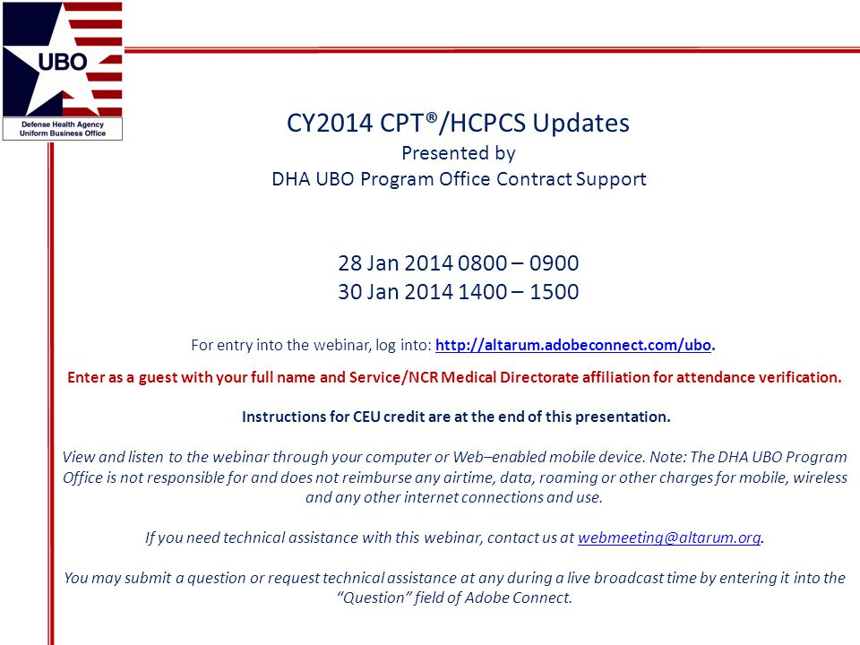 CY2014 CPT®/HCPCS Updates Presented by DHA UBO Program Office Contract Support 28 Jan 2014 0800 – 0900 30 Jan 2014 1400 – 1500 For entry into the webi