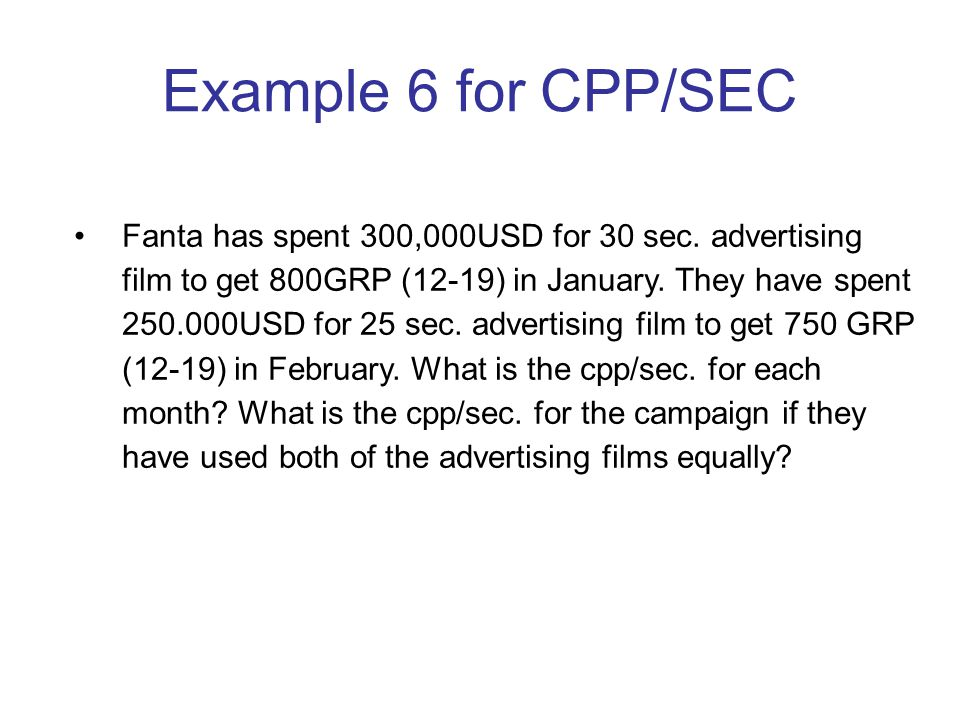 Example 6 for CPP/SEC Fanta has spent 300,000USD for 30 sec.