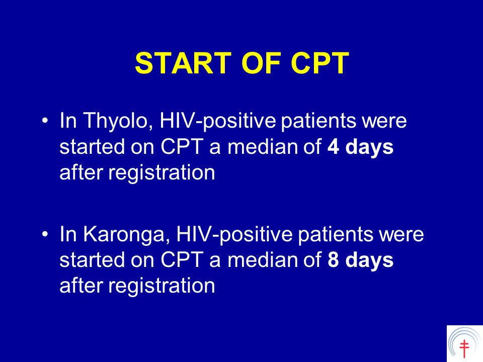 START OF CPT In Thyolo, HIV-positive patients were started on CPT a median of 4 days after registration In Karonga, HIV-positive patients were started on CPT a median of 8 days after registration