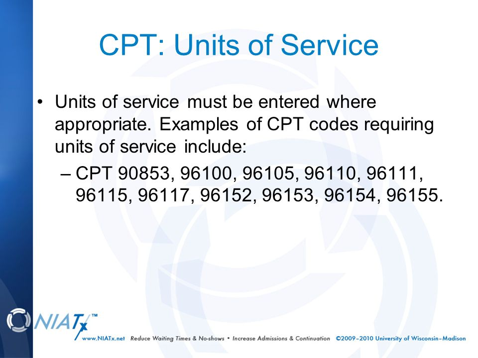 CPT: Units of Service Units of service must be entered where appropriate.