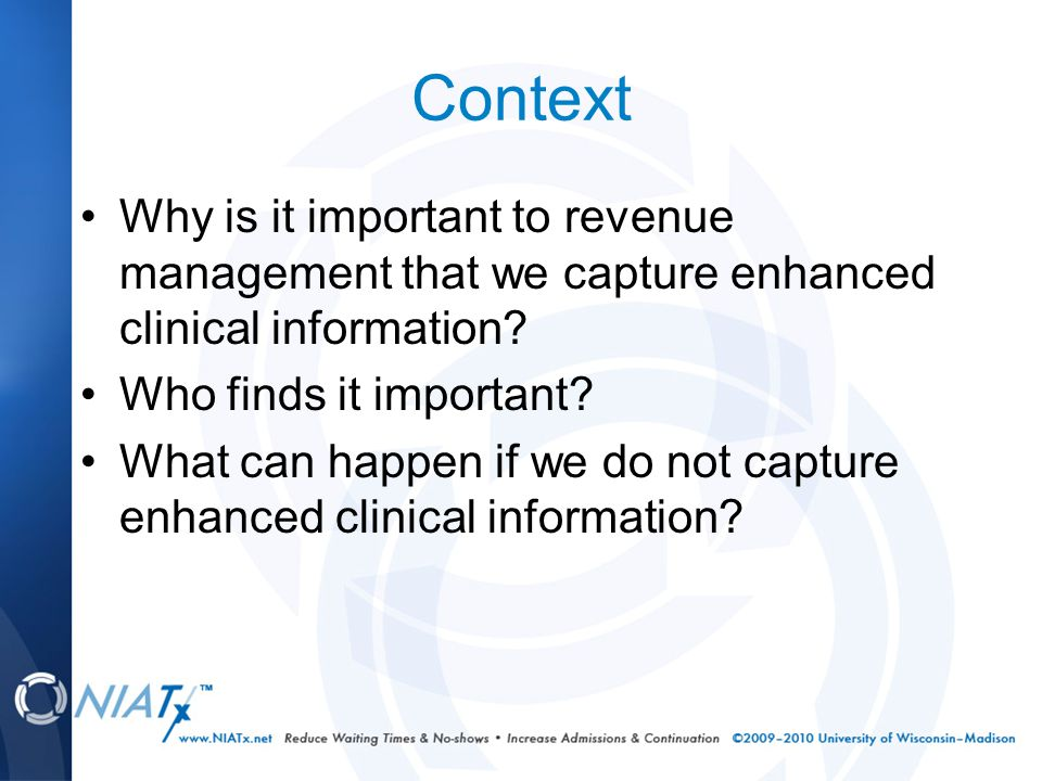 Context Why is it important to revenue management that we capture enhanced clinical information.