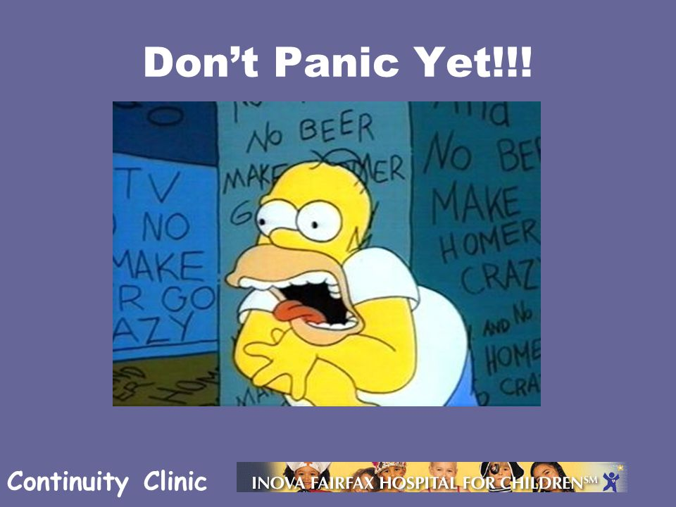 Continuity Clinic Don't Panic Yet!!!