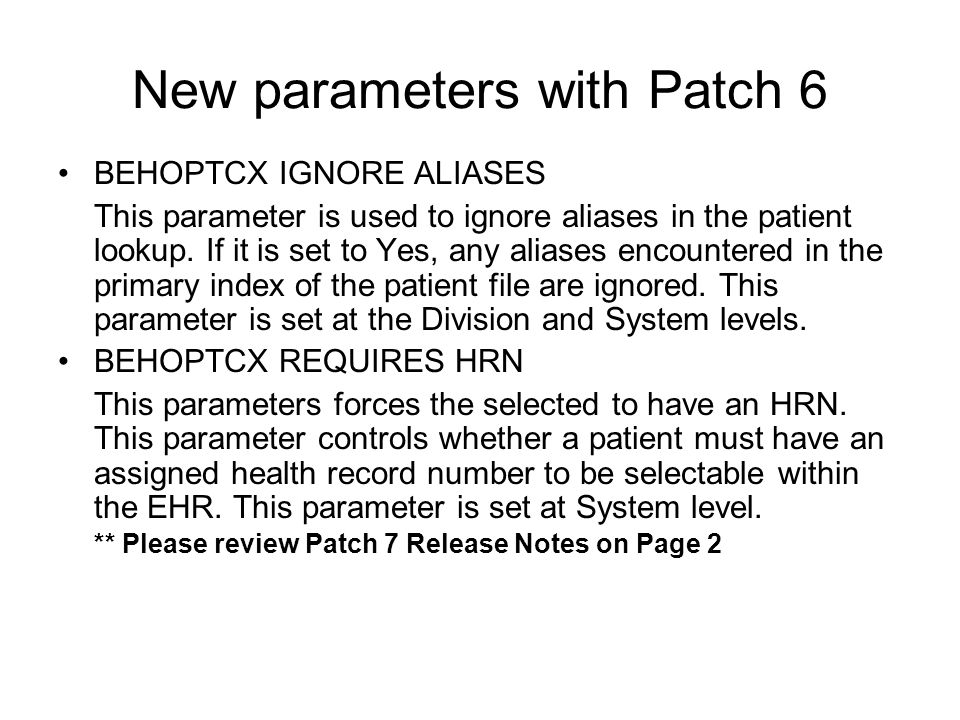 New parameters with Patch 6 BEHOPTCX IGNORE ALIASES This parameter is used to ignore aliases in the patient lookup.