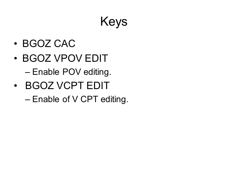 Keys BGOZ CAC BGOZ VPOV EDIT –Enable POV editing. BGOZ VCPT EDIT –Enable of V CPT editing.
