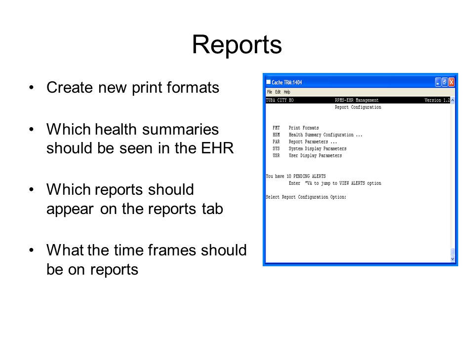 Reports Create new print formats Which health summaries should be seen in the EHR Which reports should appear on the reports tab What the time frames should be on reports