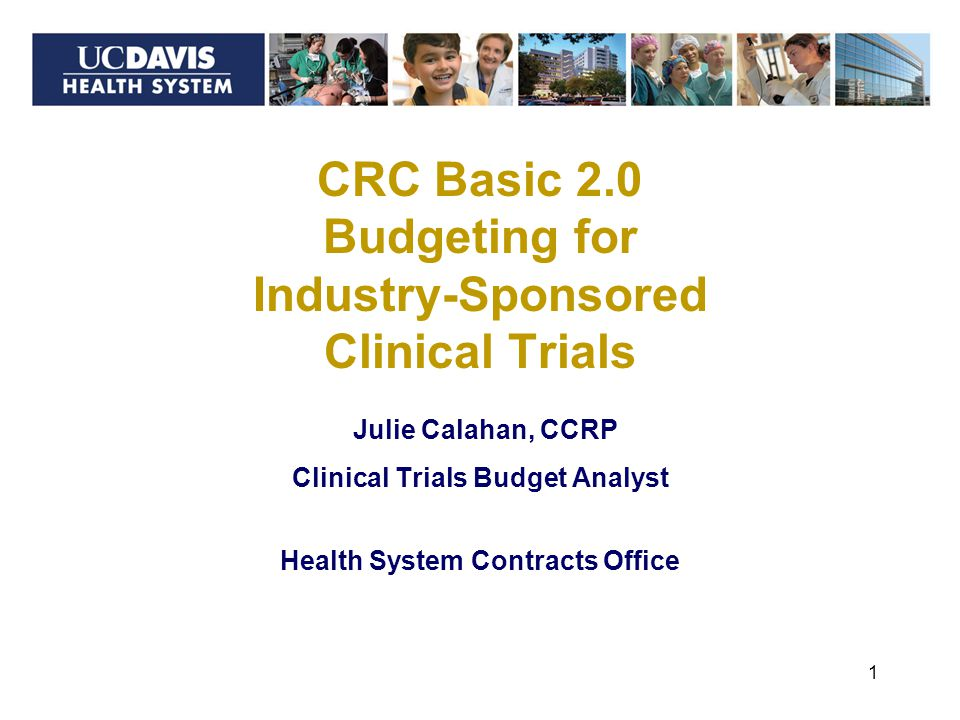 Julie Calahan, CCRP Clinical Trials Budget Analyst Health System Contracts Office 1 CRC Basic 2.0 Budgeting for Industry-Sponsored Clinical Trials