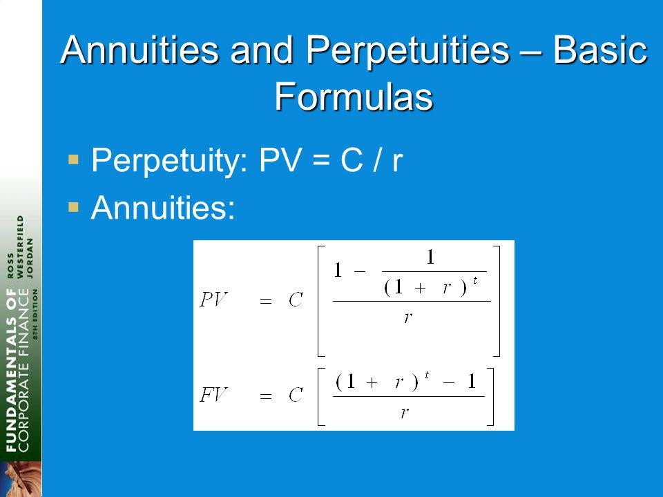 Annuities and Perpetuities – Basic Formulas  Perpetuity: PV = C / r  Annuities: