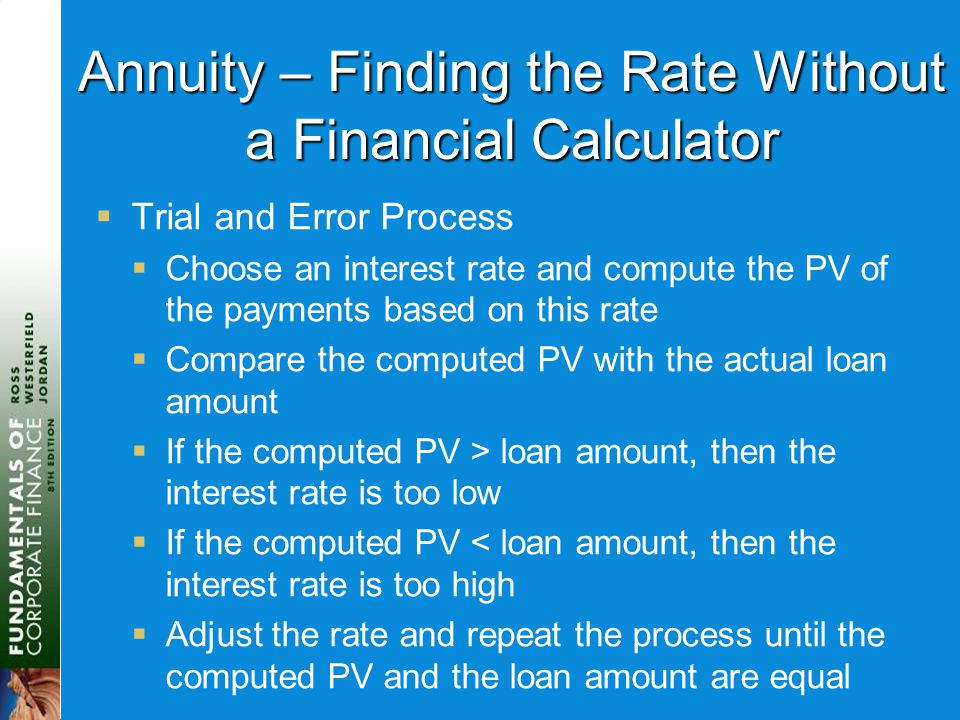 Annuity – Finding the Rate Without a Financial Calculator  Trial and Error Process  Choose an interest rate and compute the PV of the payments based