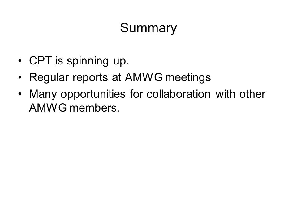 Summary CPT is spinning up. Regular reports at AMWG meetings Many opportunities for collaboration with other AMWG members.