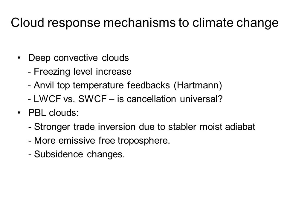 Cloud response mechanisms to climate change Deep convective clouds - Freezing level increase - Anvil top temperature feedbacks (Hartmann) - LWCF vs. S