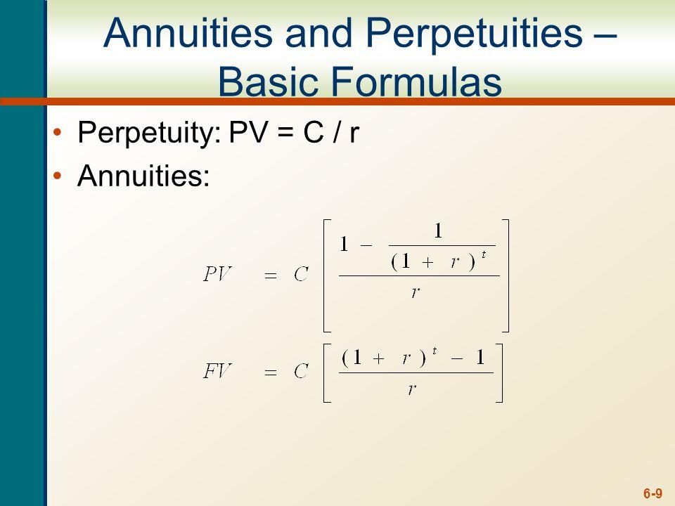 6-9 Annuities and Perpetuities – Basic Formulas Perpetuity: PV = C / r Annuities: