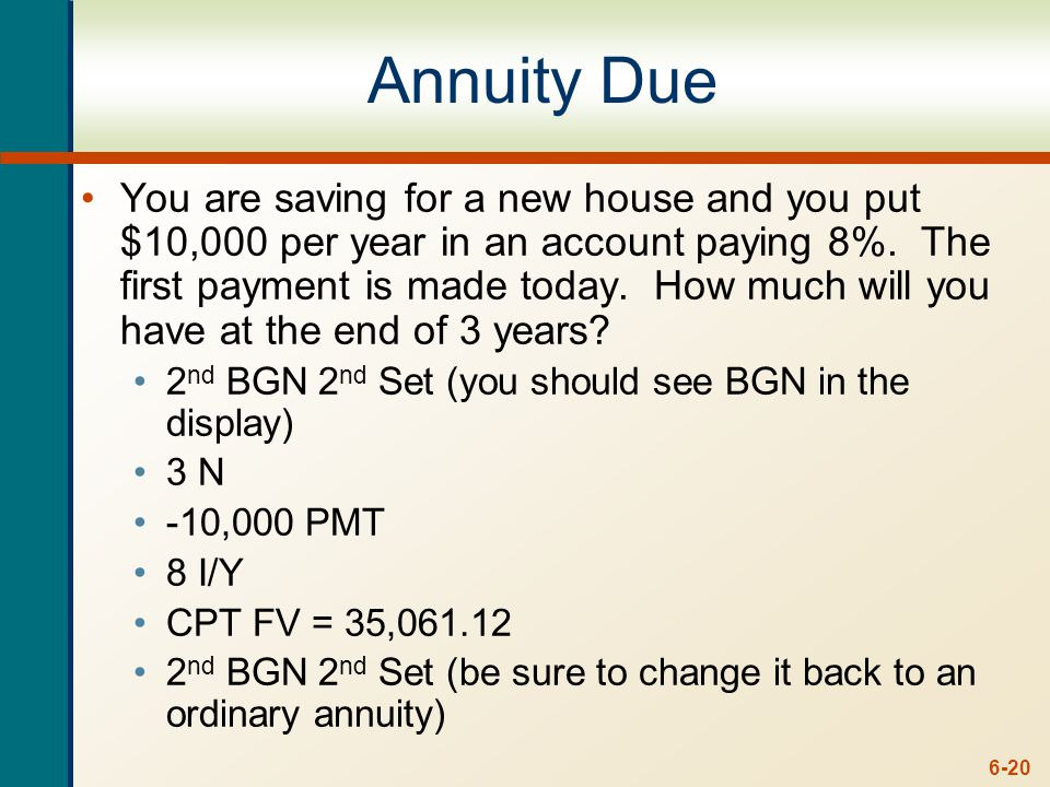 6-20 Annuity Due You are saving for a new house and you put $10,000 per year in an account paying 8%. The first payment is made today. How much will y