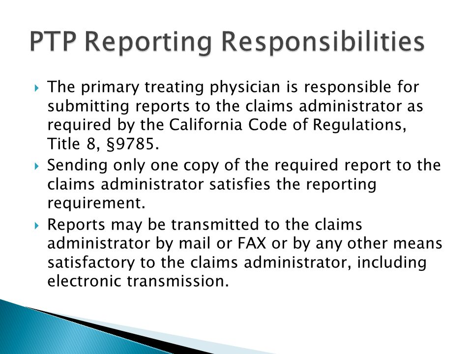  The primary treating physician is responsible for submitting reports to the claims administrator as required by the California Code of Regulations, Title 8, §9785.