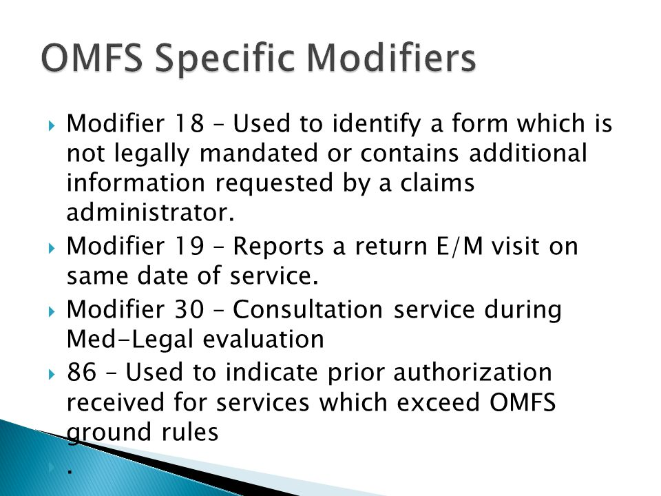  Modifier 18 – Used to identify a form which is not legally mandated or contains additional information requested by a claims administrator.