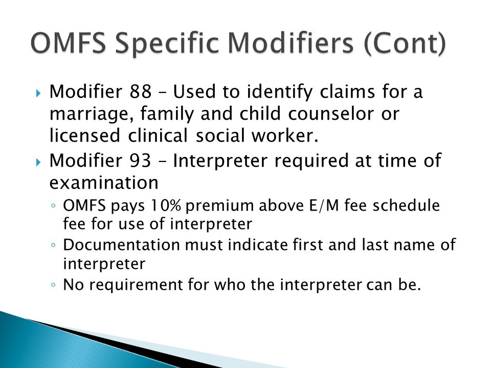  Modifier 88 – Used to identify claims for a marriage, family and child counselor or licensed clinical social worker.