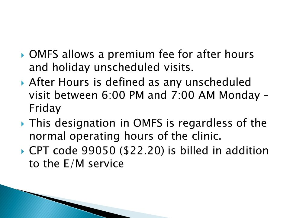  OMFS allows a premium fee for after hours and holiday unscheduled visits.