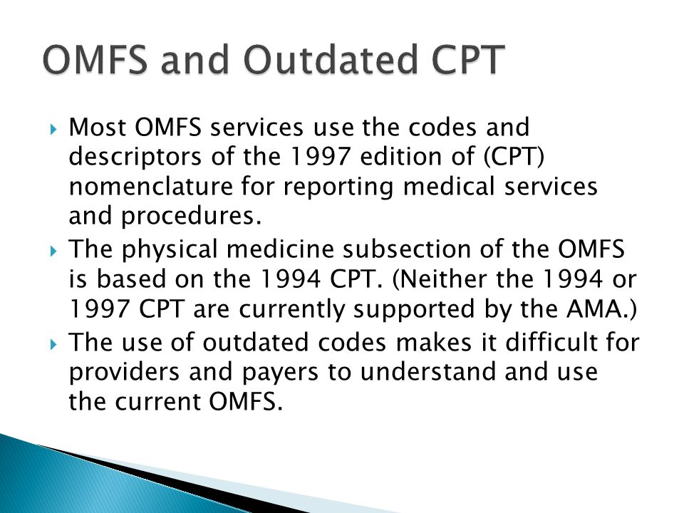  Most OMFS services use the codes and descriptors of the 1997 edition of (CPT) nomenclature for reporting medical services and procedures.