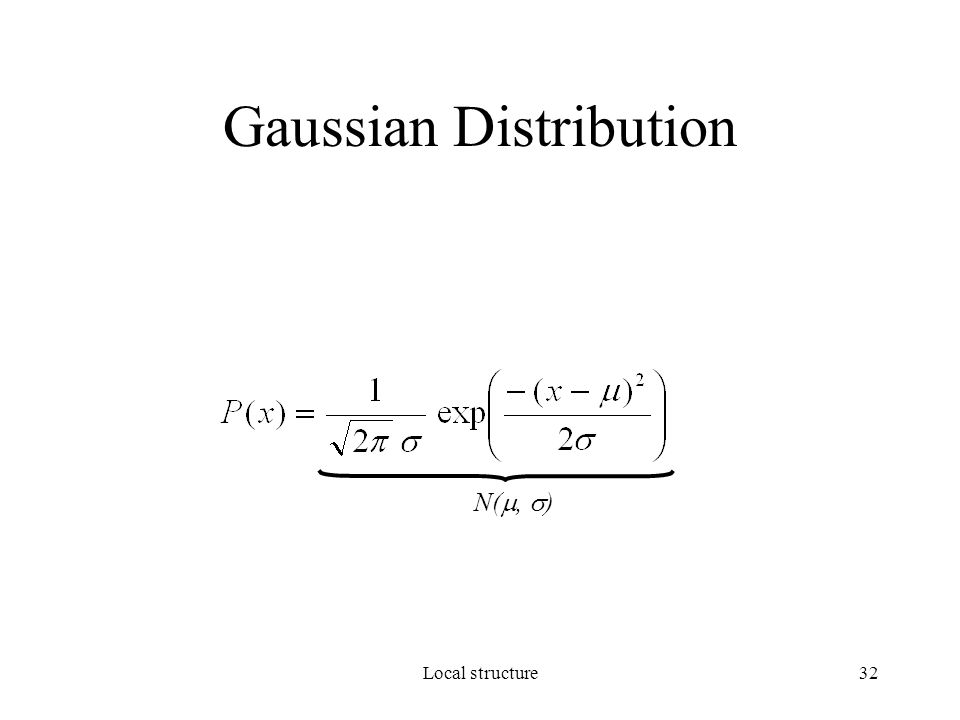 Local structure32 Gaussian Distribution N( ,  )