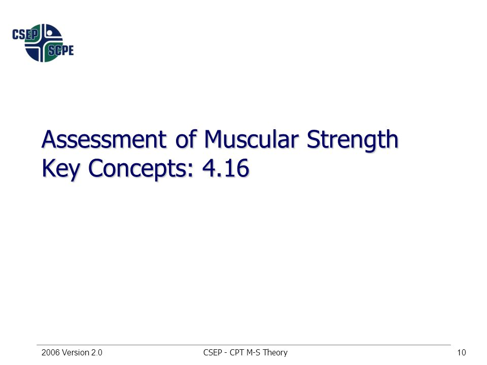 CSEP - CPT M-S Theory2006 Version 2.010 Assessment of Muscular Strength Key Concepts: 4.16