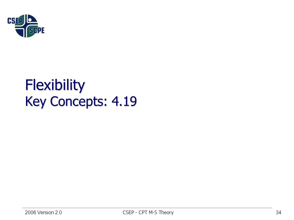 CSEP - CPT M-S Theory2006 Version 2.034 Flexibility Key Concepts: 4.19