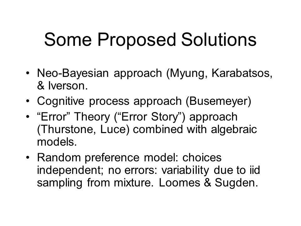 Some Proposed Solutions Neo-Bayesian approach (Myung, Karabatsos, & Iverson.