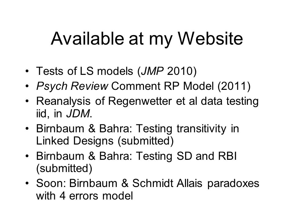 Available at my Website Tests of LS models (JMP 2010) Psych Review Comment RP Model (2011) Reanalysis of Regenwetter et al data testing iid, in JDM.