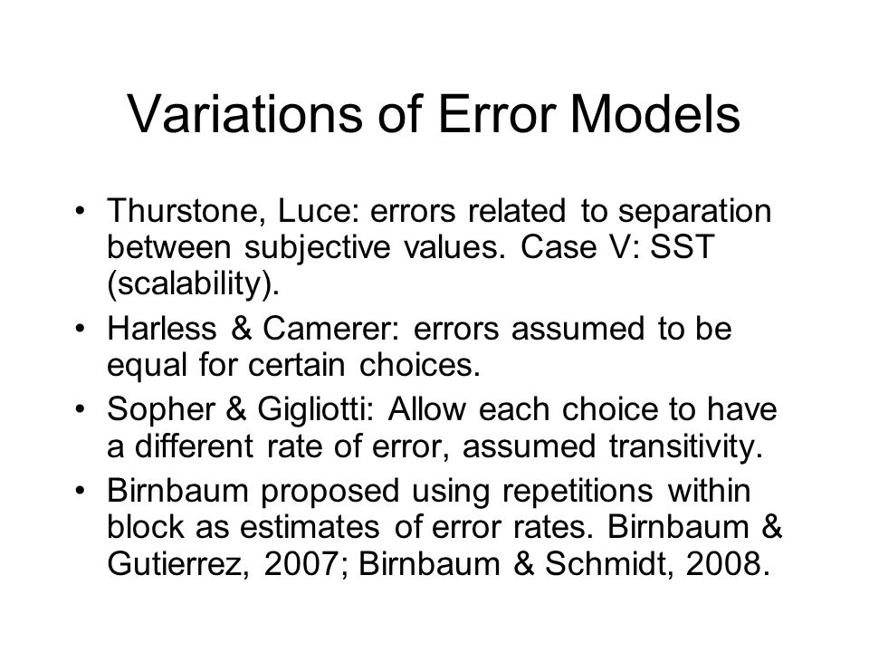 Variations of Error Models Thurstone, Luce: errors related to separation between subjective values.