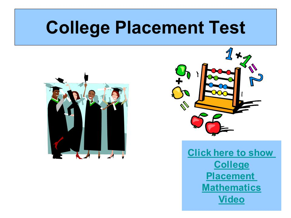 College Placement Test Click here to show College Placement Mathematics Video