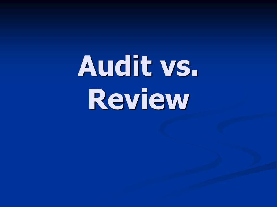 Audit Provides a reasonable basis for expressing an opinion Provides a reasonable basis for expressing an opinion Detailed, independent testing procedures Detailed, independent testing procedures Verification and substantiation procedures Verification and substantiation procedures May include direct correspondence with creditors or debtors to verify details of amounts owed, physical inspection of inventories or investment securities, inspection of minutes and contracts May include direct correspondence with creditors or debtors to verify details of amounts owed, physical inspection of inventories or investment securities, inspection of minutes and contracts Give auditor knowledge and understanding of the entities system of internal control Give auditor knowledge and understanding of the entities system of internal control