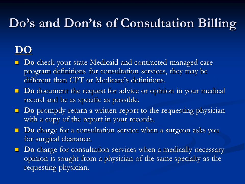 Do's and Don'ts of Consultation Billing DON'T Don't charge for a consultation when the patient comes to you for ER follow-up care.