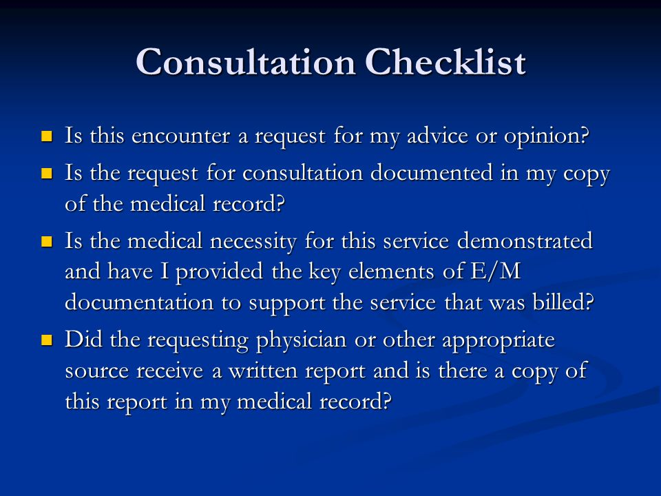 Consultation Checklist Is this encounter a request for my advice or opinion.