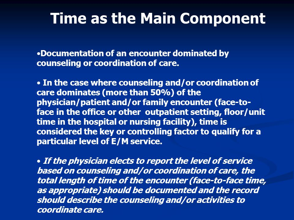 Documentation of an encounter dominated by counseling or coordination of care.