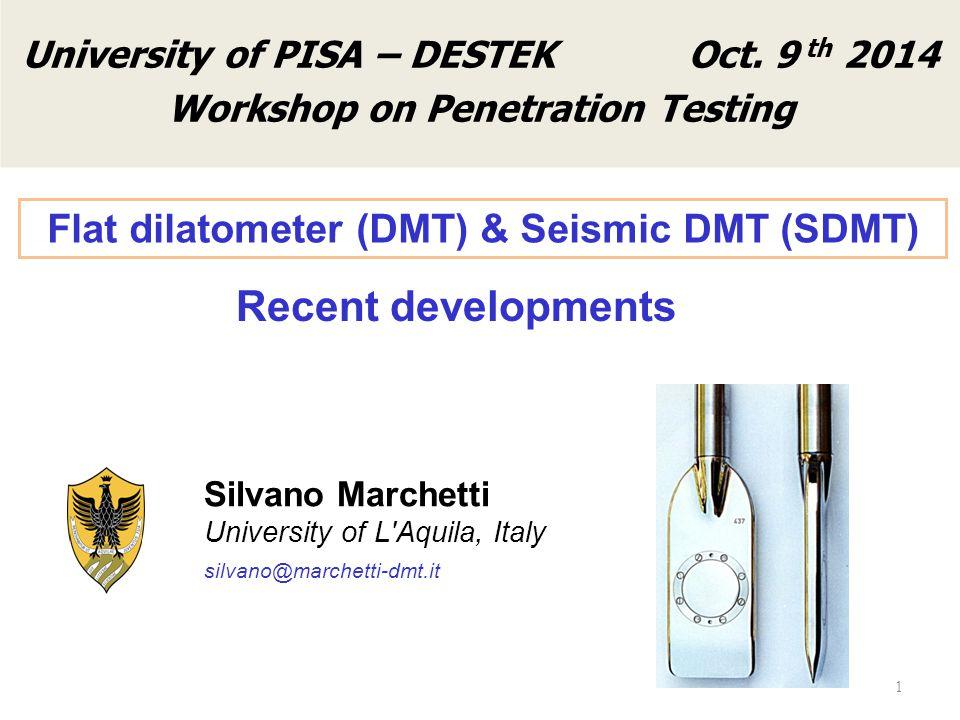 Silvano Marchetti University of L Aquila, Italy silvano@marchetti-dmt.it Flat dilatometer (DMT) & Seismic DMT (SDMT) 1 Frontespizio University of PISA – DESTEK Oct.