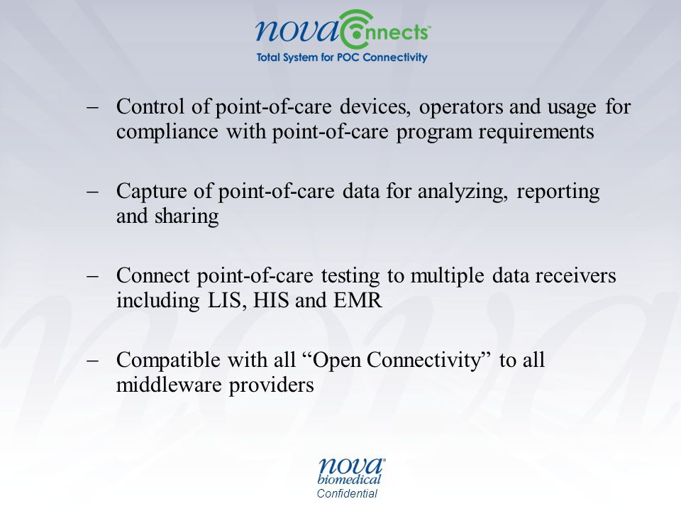 Confidential  Control of point-of-care devices, operators and usage for compliance with point-of-care program requirements  Capture of point-of-care