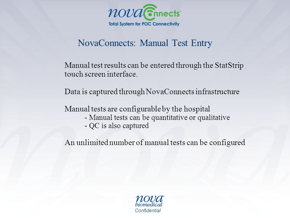 Confidential NovaConnects: Manual Test Entry Manual test results can be entered through the StatStrip touch screen interface.