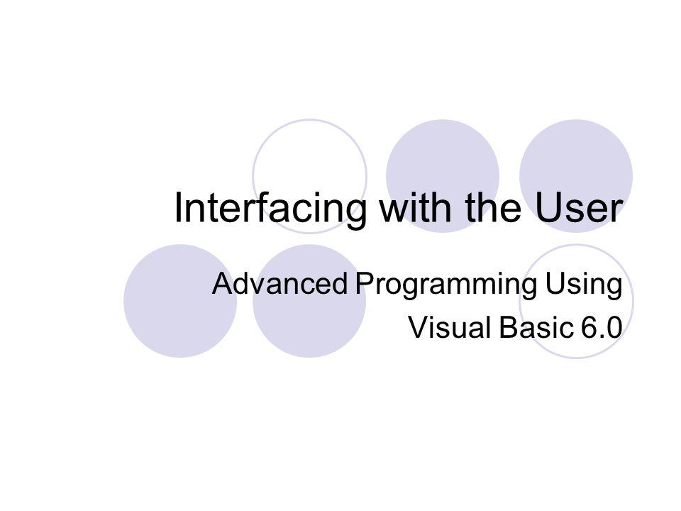 Interfacing with the User Advanced Programming Using Visual Basic 6.0