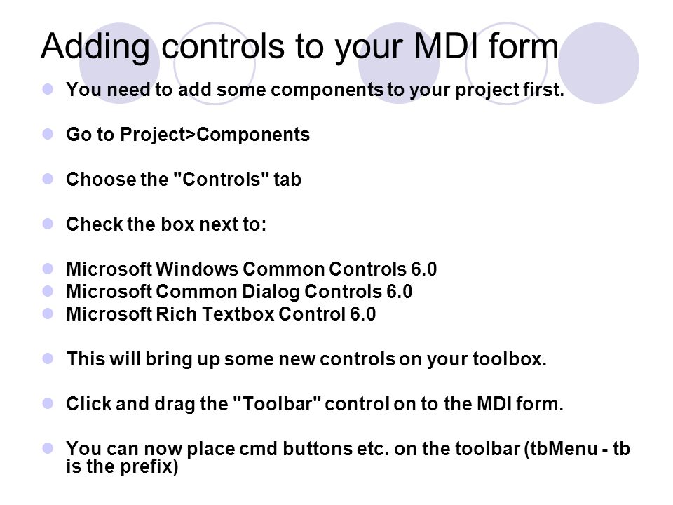 Adding controls to your MDI form You need to add some components to your project first.