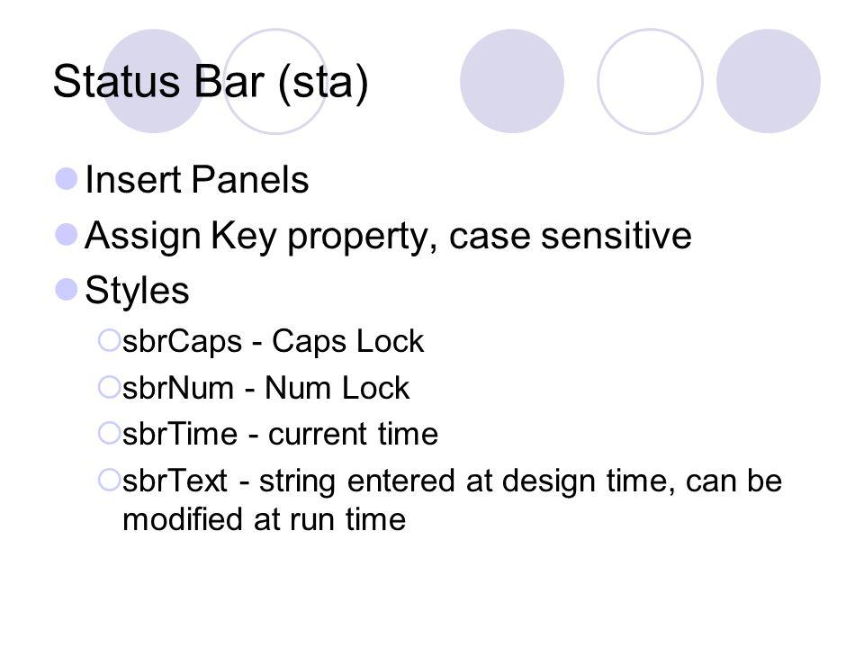 Status Bar (sta) Insert Panels Assign Key property, case sensitive Styles  sbrCaps - Caps Lock  sbrNum - Num Lock  sbrTime - current time  sbrText